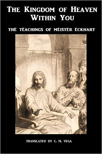 The Kingdom of Heaven Within You - Volume 1: The Teachings of Meister Eckhart (Translated)