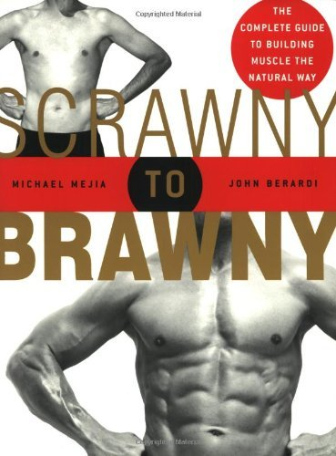 scrawny-to-brawny-the-complete-guide-to-building-muscle-the-natural-way-by-michael-mejia-2005-04-02