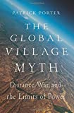 The Global Village Myth: Distance, War, and the Limits of Power