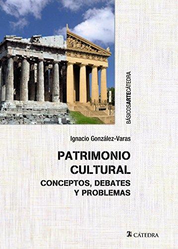 Patrimonio Cultural. Conceptos, Debates Y Problemas (Básicos Arte Cátedra)