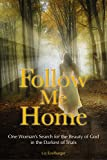 img - for Follow Me Home: One Woman's Search for the Beauty of God in the Darkest of Trials book / textbook / text book