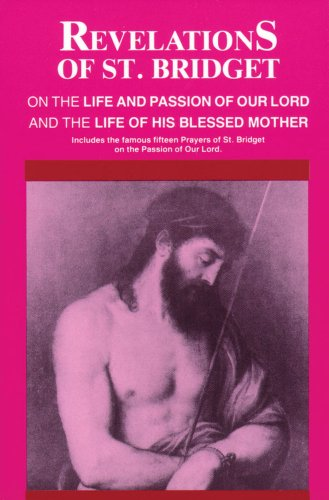 Revelations of St. Bridget: On the Life and Passion of...