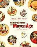 Le monde au même moment - Un tour du monde au Moyen Age