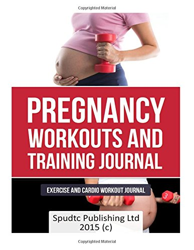 Pregnancy Workouts  and Training Journal: Exercise and Cardio  Workout Journal