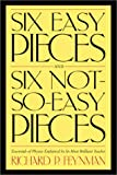 Six Easy Pieces and Six Not-So-Easy Pieces: Essentials of Physics Explained by Its Most Brilliant Teacher (0738206504) by Feynman, Richard Phillips