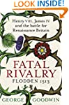 Fatal Rivalry, Flodden 1513: Henry VI...