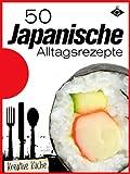 50 japanische Alltagsrezepte (Kreative K�che 7)