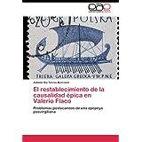 Restablecimiento de la causalidad epica en valerio flaco, problemas poslucaneos de una epopeya...: Problemas poslucaneos...
