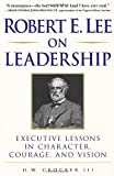 img - for Robert E. Lee on Leadership : Executive Lessons in Character, Courage, and Vision [Paperback] [2000] 3 Ed. H.W. Crocker III book / textbook / text book