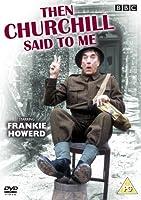 Then Churchill Said To Me [DVD]