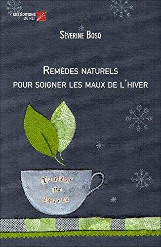 Séverine Bosq - Remèdes naturels pour soigner les maux de l'hiver (French Edition)