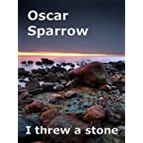 I threw a stoneby Oscar  Sparrow