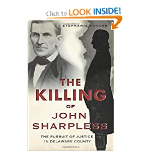 The Killing of John Sharpless: The Pursuit of Justice in Delaware County (True Crime) by Stephanie Hoover