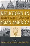 Religions in Asian America : Building Faith Communities