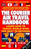 img - for The Courier Air Travel Handbook: Learn How to Travel Worldwide for Next to Nothing (8th ed) book / textbook / text book