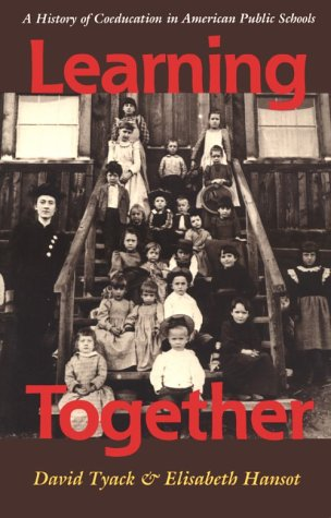 Learning Together: A History of Coeducation in American...