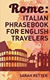 Rome: Italian Phrasebook for English Travelers: The most frequent phrases you need to get around when traveling in Rome  by Sarah Retter (2015-08-06)
