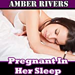Pregnant in Her Sleep | Amber Rivers