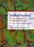 Student teaching :  a process approach to reflective practice : a guide for student, intern, and beginning teachers /