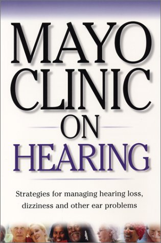 Mayo Clinic on Hearing : Strategies for Managing Hearing Loss, Dizziness and Other Ear Problems, WAYNE OLSEN