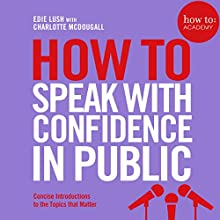 How to: Speak with Confidence in Public Audiobook by Edie Lush, Charlotte McDougall Narrated by Charlotte McDougall, Edie Lush