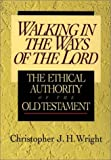 Walking in the Ways of the Lord: The Ethical Authority of the Old Testament (0830818677) by Christopher J. H. Wright