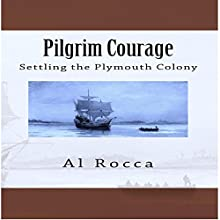 Pilgrim Courage: Settling the Plymouth Colony Audiobook by Al M. Rocca Narrated by Al Rocca