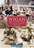 img - for Wigan: Fifty Golden Years book / textbook / text book
