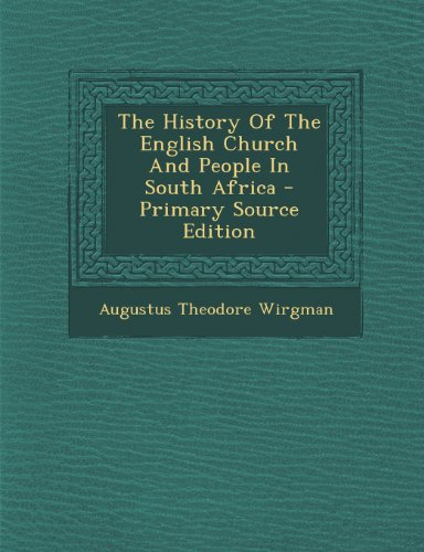 The History of the English Church and People in South Africa - Primary Source Edition