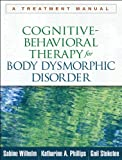 img - for Cognitive-Behavioral Therapy for Body Dysmorphic Disorder: A Treatment Manual book / textbook / text book