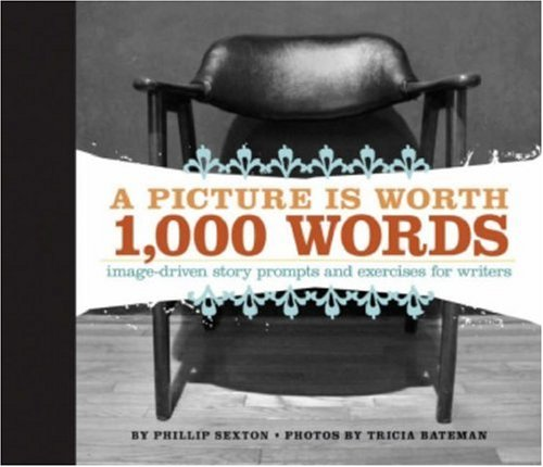 A Picture Is Worth 1000 Words: Image-Driven Story Prompts and Excercises for Writers, Phillip Sexton