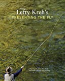 Lefty Krehs Presenting the Fly: A Practical Guide to the Most Important Element of Fly Fishing