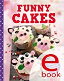 Funny Cakes: Die besten Motivkuchen f�r kreative Backfeen