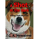 A Shot in the Bark:  A Dog Park Mystery (Lia Anderson Dog Park Mysteries Book 1) ~ C. A. Newsome