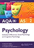 AQA(B) AS Psychology Student Unit Guide: Unit 2 Social Psychology, Cognitive Psychology and Individual Differences Sue Standring