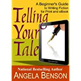 Telling Your Tale: A Beginner's Guide to Writing Fiction for Print and eBook ~ Angela Benson