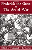 Book cover for Frederick The Great On The Art Of War