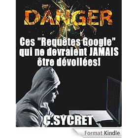 """DANGER : Ces """"Requ�tes Google"""" qui ne devraient JAMAIS �tre d�voil�es!"""
