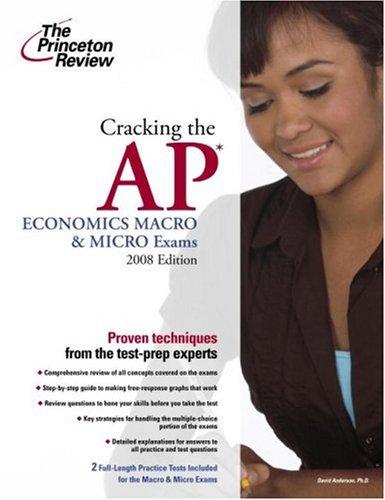 Cracking the AP Economics Macro & Micro Exams, 2008 Edition (College Test Preparation)