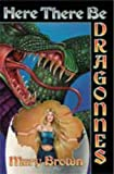 Here There Be Dragonnes (0743435966) by Mary Brown
