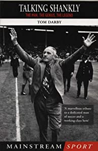 Talking Shankly: The Man, The Genius, The Legend (Mainstream Sport) by Mainstream Publishing