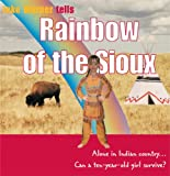 Rainbow of the Sioux: Alone in Indian Country... Can a Ten-Year-Old Girl Survive?