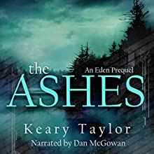 The Ashes: The Eden Trilogy, Book 0.5 (       UNABRIDGED) by Keary Taylor Narrated by Dan McGowan