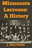 img - for Minnesota Lacrosse : A History book / textbook / text book