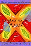 La Maestria del Amor: The Mystery of Love (Sabiduria Tolteca) (187842498X) by Ruiz, Don Miguel