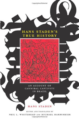 Hans Staden's True History: An Account of Cannibal...