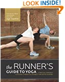 The Runner's Guide to Yoga: A Practical Approach to Building Strength and Flexibility for Better Running (The Athlete's Guide)