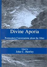Divine Aporia: Postmodern Conversations About the Other