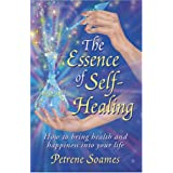 The Essence of Self-Healing: How to Bring Health and Happiness into Your Life ~ Petrene Soames