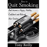 How To Quit Smoking: And To Become A Happy, Healthy, Confident And Relaxed Non-Smoker ~ Tony Reilly